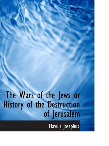 The Wars of the Jews or History of the Destruction of Jerusalem PDF