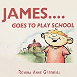 James Goes to Play School, Rowina Anne Greensill, 1449070396