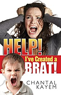 Help! I've Created A Brat! by Chantal Kayem ebook deal