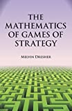 img - for The Mathematics of Games of Strategy (Dover Books on Mathematics) by Dresher, Melvin, Mathematics (December 1, 1981) Paperback book / textbook / text book