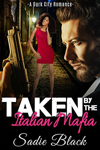 Taken by the Italian Mafia: A Dark City Romance