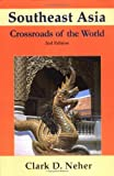Southeast Asia : Crossroads of the World, Neher, Clark D., 1891134272