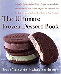 The Ultimate Frozen Dessert Book : A Complete Guide to Gelato, Sherbert, Granita, and Semmifreddo, Plus Frozen Cakes, Pies, Mousses, Chiffon Cakes, ...