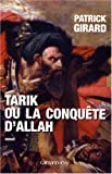 Tarik ou la conquête d'Allah (709-852)