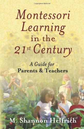 Montessori Learning in the 21st Century: A Guide for Parents and Teachers