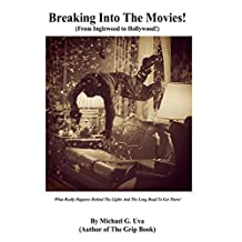 Breaking Into The Movies! - From Inglewood to Hollywood!: What Really Happens Behind The Lights And The Long Road To Get There!