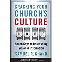 Cracking Your Churchs Culture Code Seven Keys To Unleashing Vision And Inspiration (Jossey-Bass Leadership Network Series) Cracking Your Churchs Culture Code