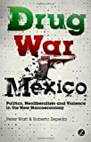Drug War Mexico : Politics, Neoliberalism and Violence in the New Narcoeconomy, Watt, Peter and Zepeda, Roberto, 1848138865