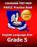 LOUISIANA TEST PREP PARCC Practice Book English Language Arts Grade 5, Test Master Test Master Press Louisiana, 1500207047