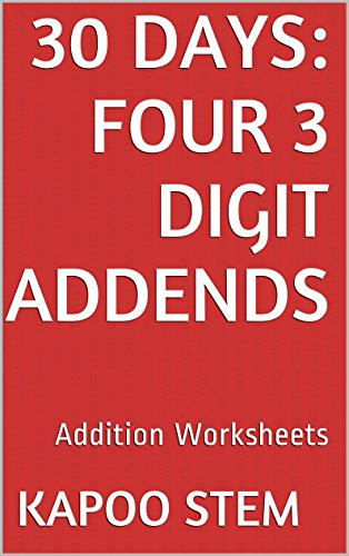 30 Addition Worksheets with Four 3-Digit Addends: Math Practice Workbook (30 Days Math Addition Series 13) for $<!---->