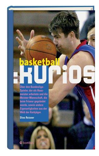 Basketball: kurios Gebundenes Buch – 1. August 2006 Dino Reisner Bombus-Verlag 3936261571 Ballsport
