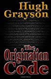 The Origination Code, Hugh Grayson, 1468019503