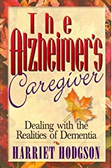 The Alzheimers Caregiver: Dealing With the Realities of Dementia Paperback