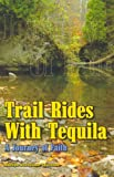 Trail Rides with Tequila, Marilyn Dexheimer Lawrence, 0892281871