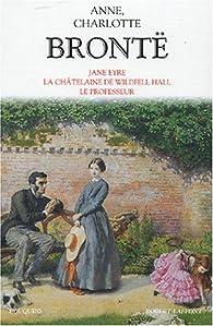 Romans : Jane Eyre, La Châtelaine de Wildfell Hall, Le Professeur par Anne Brontë