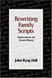 Rewriting Family Scripts: Improvisation And Systems Change