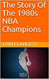 The Story Of The 1980s NBA Champions