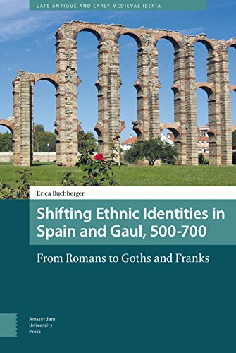 Shifting Ethnic Identities in Spain and Gaul, 500-700: From Romans to Goths and Franks (Late Antique and Early Medieval Iberia)