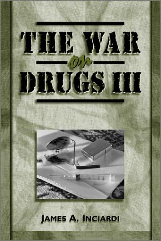 The War on Drugs III: The Continuing Saga of the Mysteries and Miseries of Intoxication, Addiction, Crime, and Public Po