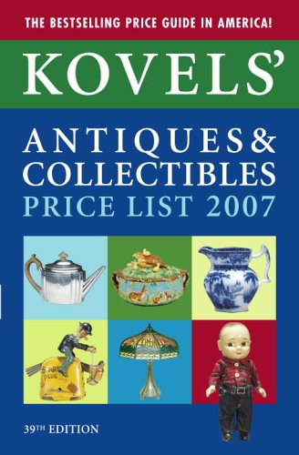 Kovels' Antiques & Collectibles Price List, 39th Edition, 2007 (Kovels' Antiques and Collectibles Price List) ebook
