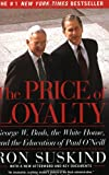 Front cover for the book The Price of Loyalty: George W. Bush, the White House, and the Education of Paul O'Neill by Ron Suskind