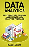 Data Analytics: Best Practices to Learn and Execute Data Analytics Programs