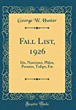 Amazon / Forgotten Books: Fall List, 1926 Iris, Narcissus, Phlox, Peonies, Tulips, Etc Classic Reprint (George W Hunter)