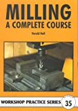 Milling: A Complete Course (Workshop Practice, Band 35)
