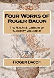 Four Works of Roger Bacon (The R.A.M.S. Library of Alchemy) (Volume 32)