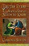 Truths Every Christian Needs to Know, Clarence Sexton, 1589811925