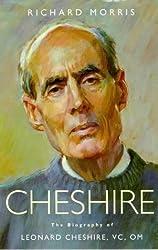 Cheshire: The Biography of Leonard Cheshire, Vc, Om