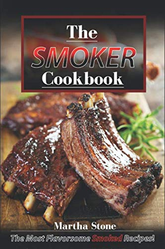 The Smoker Cookbook: The Most Flavorsome Smoked Recipes!