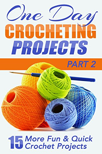 Cross Crochet (One Day Crocheting Projects Part II: 15 More Fun & Quick Crochet Projects (one day crochet, afghan crochet, crocheting projects, cross-stitching, knitting, ... crochet patterns, one day knit Book 1))