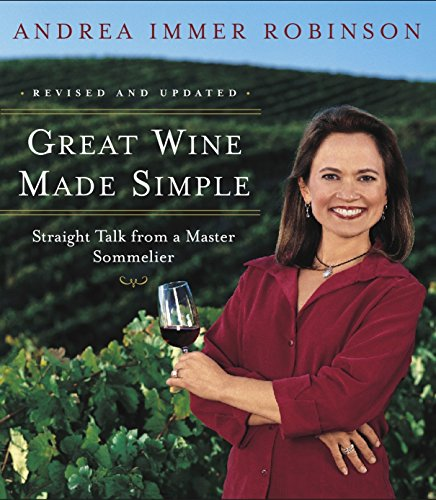 Great Wine Made Simple: Straight Talk from a Master Sommelier by Andrea Immer Robinson