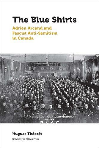 The Blue Shirts: Adrien Arcand and Fascist Anti-Semitism in Canada (Canadian Studies)