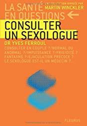 Consulter un sexologue : consulter en couple ? normal ou anormal ? impuissance ? frigidité ? fantasme ? éjaculation précoce ? le sexologue est-il un médecin ?