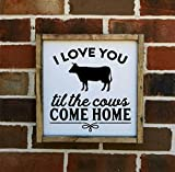 I Love You Till The Cows Come Home Farmhouse style framed sign, Multiple sizes available