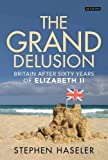 download ebook the grand delusion: britain after sixty years of elizabeth ii pdf epub