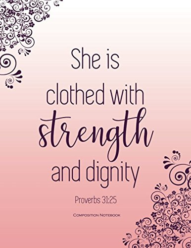 Proverbs 31:25 : She is Clothed with Strength and Dignity: College Ruled Composition Notebook (Journals for women to write in) pdf epub