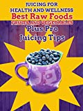 Juicing For Health and Wellness, Best Raw Foods, Fruits and Vegetables plus pro juicing tips