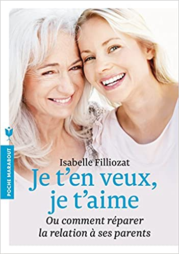 Isabelle FILLIOZAT, Je t'€™en veux, je t'aime