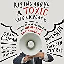 Rising Above a Toxic Workplace: Taking Care of Yourself in an Unhealthy Environment Audiobook by Gary Chapman, Paul White, Harold Myra Narrated by Wes Bleed