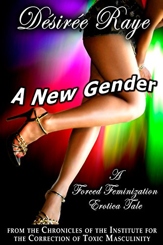 A New Gender A Forced Feminization Erotica Tale The Chronicles Of The Institute For
