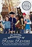 img - for The Incredible Adventures of Rush Revere: Rush Revere and the Brave Pilgrims; Rush Revere and the First Patriots; Rush Revere and the American ... Banner; Rush Revere and the Presidency book / textbook / text book