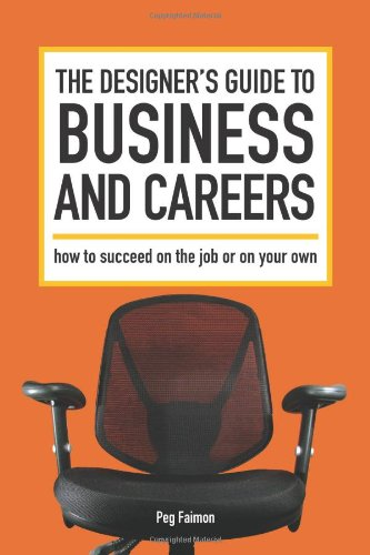 The Designer's Guide to Business and Careers: How to Succeed on the Job or on Your Own
