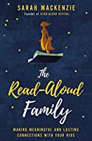 The read-aloud family : making meaningful and lasting connections with your kids