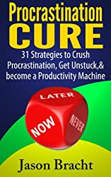 Procrastination Cure: 31 Strategies to Crush Procrastination, Get Unstuck, and become a Productivity Machine (Procrastination Cure Handbook, Procrastination Workbook)