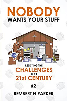 Nobody Wants Your Stuff: Resisting the Challenges of the 21st Century #2 by [Parker, Rembert N]