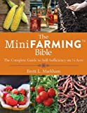img - for The Mini Farming Bible: The Complete Guide to Self-Sufficiency on 1/4 Acre by Markham, Brett L. (2014) Paperback book / textbook / text book