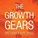 The Growth Gears: Using a Market-Based Framework to Drive Business Success Audiobook by Art Saxby, Pete Hayes Narrated by Derek Botten